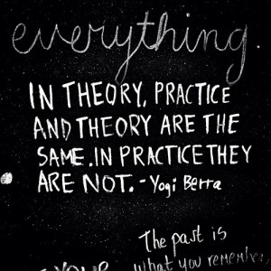 Quote: theory & practice are not the same