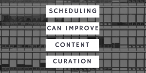 Scheduling Can Improve Content Curation