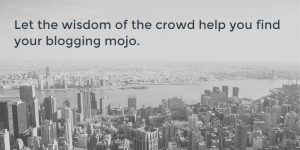 Crowdsource Ideas for Blogging Mojo