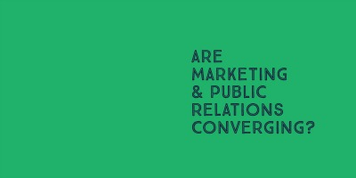 PR and marketing are converging